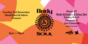 Need 2 Soul Presents Body & Soul, Sun 3rd Dec, Fabric, London – Club Review