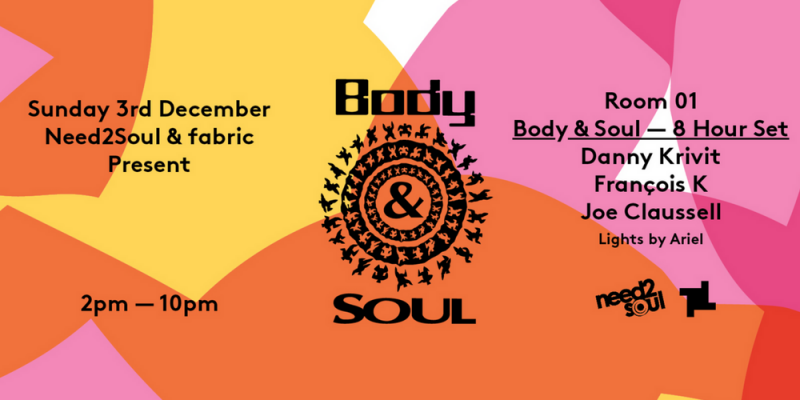 Need 2 Soul Presents Body & Soul, Sun 3rd Dec, Fabric, London - Club
