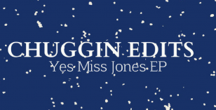 Chuggin Edits – Yes Miss Jones EP