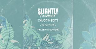 Chuggin Edits – Get Closer (Fingerman Re-Work)