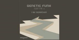 LV Premier – Genetic Funk feat Mr V – I Be Searchin [Grounded Records]