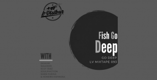 LV Mixtape 093 – Fish Go Deep [Go Deep]