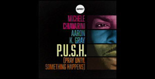 Michele Chiavarini & Aaron K Gray – P.U.S.H. (Pray Until Something Happens) – LV Premier