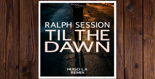 Ralph Session – Til' The Dawn (Hugo LX Restless Mix) [Half Assed Records] – LV Premier