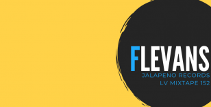 LV Mixtape 152 – Flevans [Jalapeno Records]