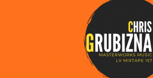 LV Mixtape 157 – Chris Grubizna [Masterworks Music]