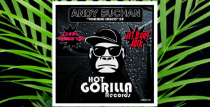LV Premier Andy Buchan – Voodoo Disco (Jet Boot Jack Mix)  [Hot Gorilla Records]