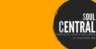 LV Mixtape 165 – Soul Central [Tropical Disco Records]