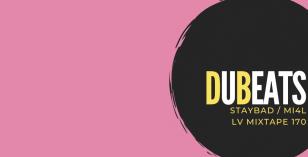 LV Mixtape 170 – DuBeats [Staybad / MI4L]