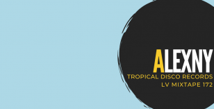LV Mixtape 172 – Alexny [Tropical Disco Records]