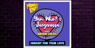 Yam Who? & Jaegerossa feat Brian Lucas – Hungry For Your Love  [Midnight Riot]